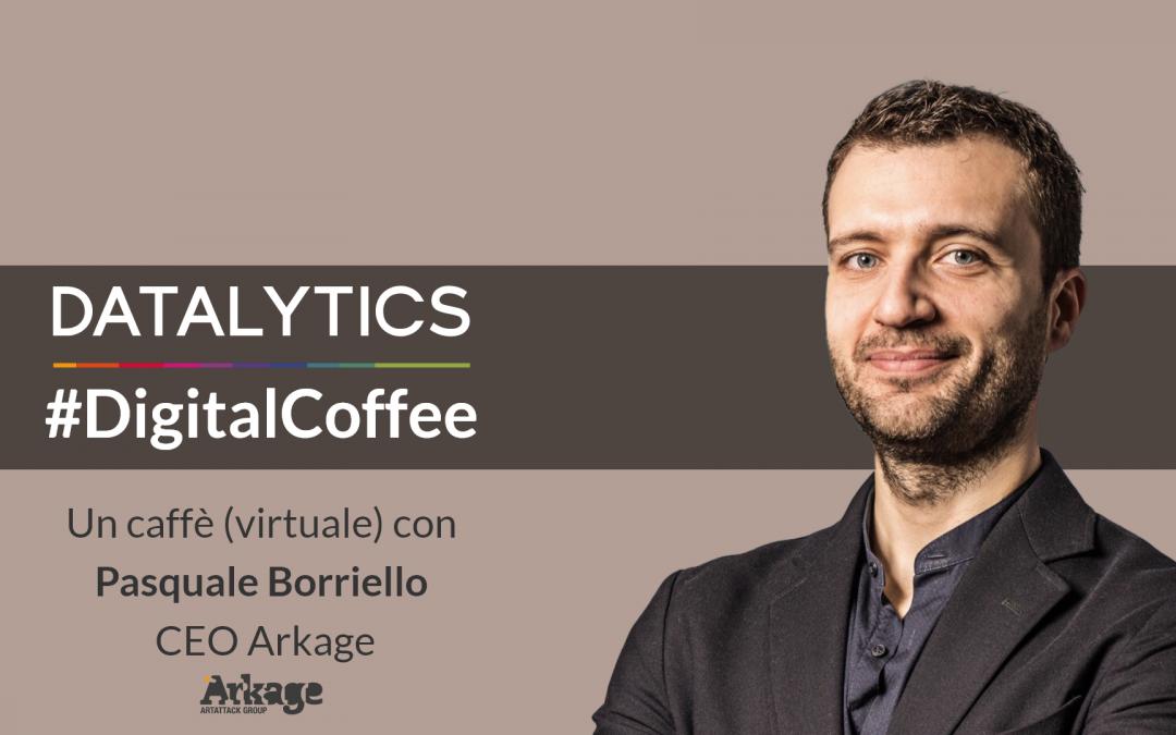 #DigitalCoffee, un caffè (virtuale) con Pasquale Borriello, CEO Arkage