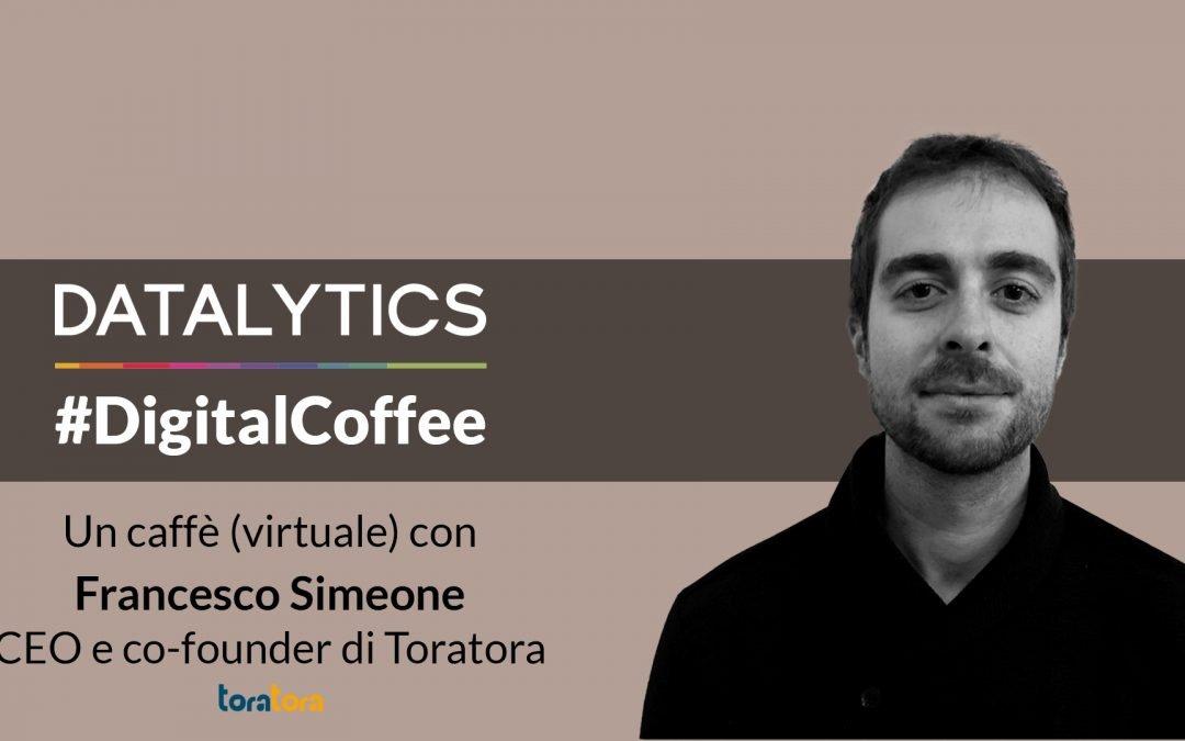 #DigitalCoffee, un caffè (virtuale) con Francesco Simeone, CEO e Co-Founder Toratora